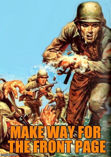 MAKE WAY FOR THE FRONT PAGE | made w/ Imgflip meme maker