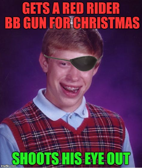 Bad Luck Brian Meme | GETS A RED RIDER BB GUN FOR CHRISTMAS SHOOTS HIS EYE OUT | image tagged in memes,bad luck brian | made w/ Imgflip meme maker