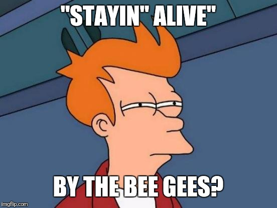 "Futurama Fry Meme | ""STAYIN"" ALIVE"" BY THE BEE GEES? 