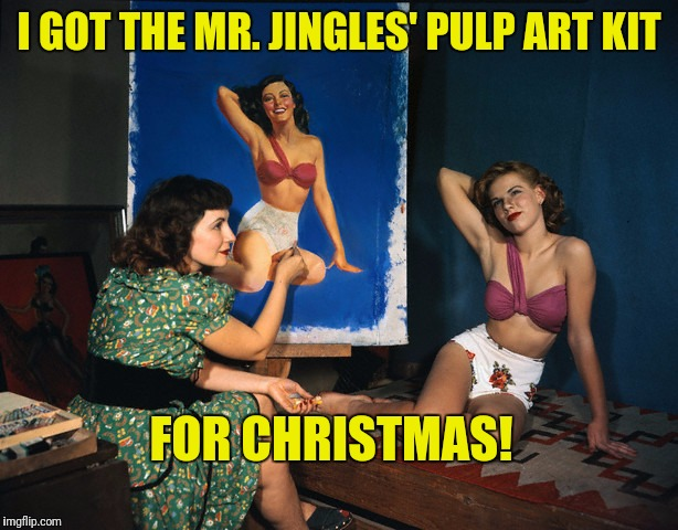 Thanks for all your submissions! | I GOT THE MR. JINGLES' PULP ART KIT FOR CHRISTMAS! | image tagged in pulp art week | made w/ Imgflip meme maker