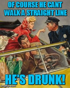 Pulp Art week! I love googling this stuff! | OF COURSE HE CANT WALK A STRAIGHT LINE HE'S DRUNK! | image tagged in pulp art,pulp art week | made w/ Imgflip meme maker