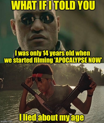 Lawrence Fishburne | WHAT IF I TOLD YOU I lied about my age I was only 14 years old when we started filming 'APOCALYPSE NOW' | image tagged in matrix morpheus,apocalypse now,classic movies,vietnam | made w/ Imgflip meme maker