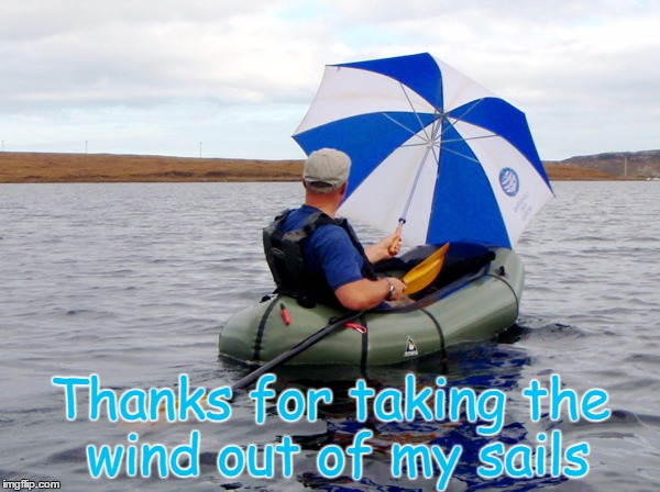 Thanks for taking the wind out of my sails | image tagged in kayak | made w/ Imgflip meme maker