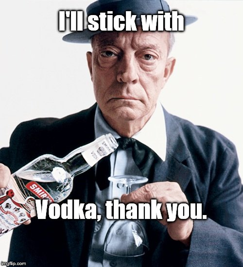 Buster vodka ad | I'll stick with Vodka, thank you. | image tagged in buster vodka ad | made w/ Imgflip meme maker