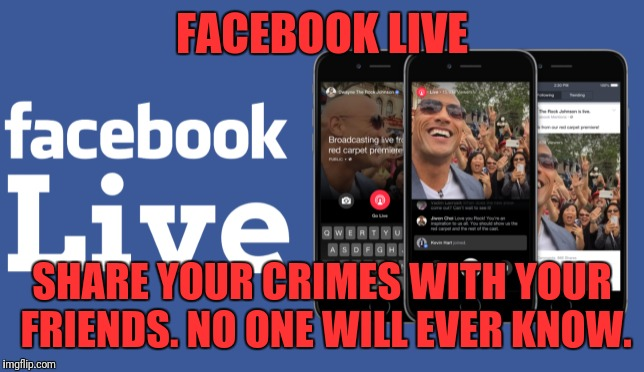 From dictionary.com  -  Dumbass: a Thoroughly Stupid Person; Blockhead. | FACEBOOK LIVE SHARE YOUR CRIMES WITH YOUR FRIENDS. NO ONE WILL EVER KNOW. | image tagged in facebook,criminals,the prosecutor,dumbass,hate crime,darwin awards | made w/ Imgflip meme maker