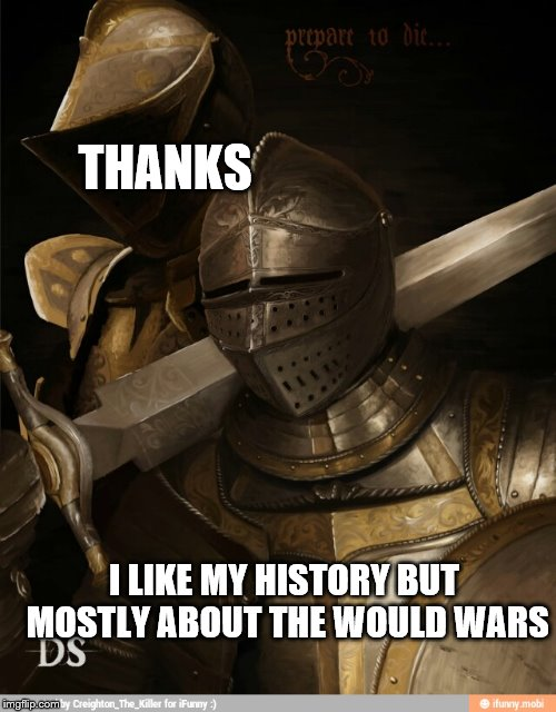 THANKS I LIKE MY HISTORY BUT MOSTLY ABOUT THE WOULD WARS | made w/ Imgflip meme maker