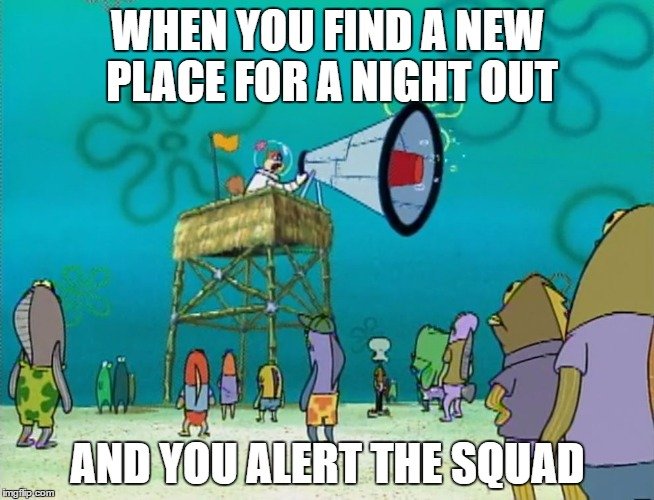 Alert the Squad! |  WHEN YOU FIND A NEW PLACE FOR A NIGHT OUT; AND YOU ALERT THE SQUAD | image tagged in sandy megaphone,memes,squad,squad goals | made w/ Imgflip meme maker