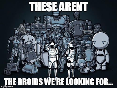 THESE ARENT THE DROIDS WE'RE LOOKING FOR... | image tagged in these aren't the droids we're looking for | made w/ Imgflip meme maker