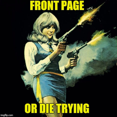 FRONT PAGE OR DIE TRYING | made w/ Imgflip meme maker