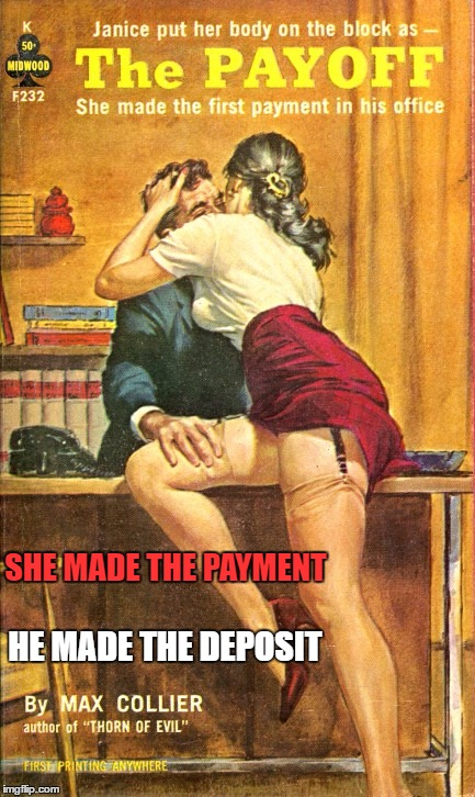 SHE MADE THE PAYMENT HE MADE THE DEPOSIT | made w/ Imgflip meme maker