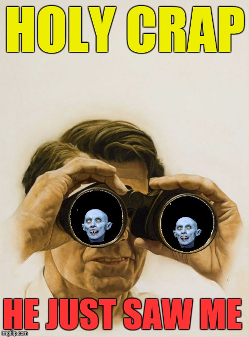 Pulp Art blank binoculars | HOLY CRAP HE JUST SAW ME | image tagged in pulp art blank binoculars | made w/ Imgflip meme maker