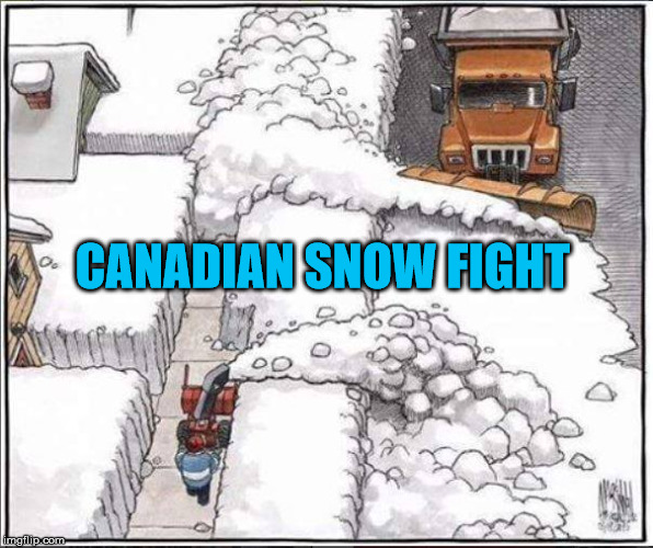 Canadian Snow Fight | CANADIAN SNOW FIGHT | image tagged in canadian snow fight,snow plow,snow day,snowplow,canadian problems | made w/ Imgflip meme maker