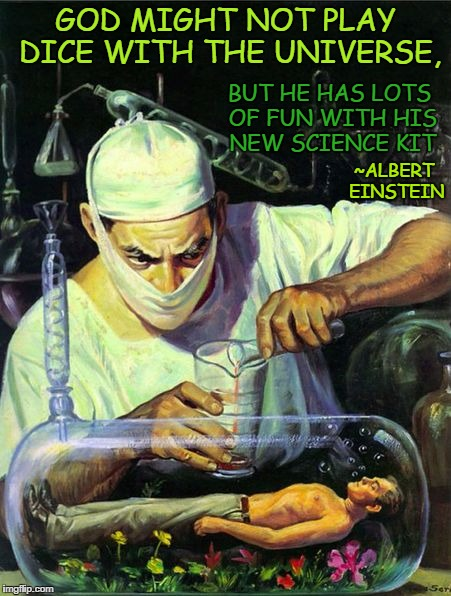 GOD MIGHT NOT PLAY DICE WITH THE UNIVERSE, BUT HE HAS LOTS OF FUN WITH HIS NEW SCIENCE KIT ~ALBERT EINSTEIN | image tagged in pulp art | made w/ Imgflip meme maker