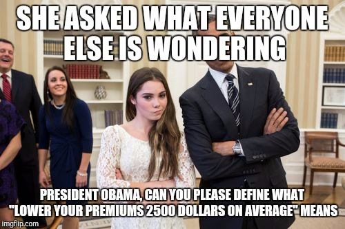 "Maroney And Obama Not Impressed | SHE ASKED WHAT EVERYONE ELSE IS WONDERING PRESIDENT OBAMA, CAN YOU PLEASE DEFINE WHAT ""LOWER YOUR PREMIUMS 2500 DOLLARS ON AVERAGE"" MEANS 