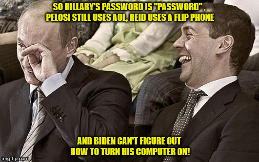 "Putin laughing with medvedev | SO HILLARY'S PASSWORD IS ""PASSWORD"" , PELOSI STILL USES AOL, REID USES A FLIP PHONE AND BIDEN CAN'T FIGURE OUT HOW TO TURN HIS COMPUTER ON! 