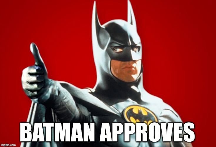 Batman Approves | BATMAN APPROVES | image tagged in batman,approves,batman approves | made w/ Imgflip meme maker