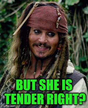 BUT SHE IS TENDER RIGHT? | made w/ Imgflip meme maker