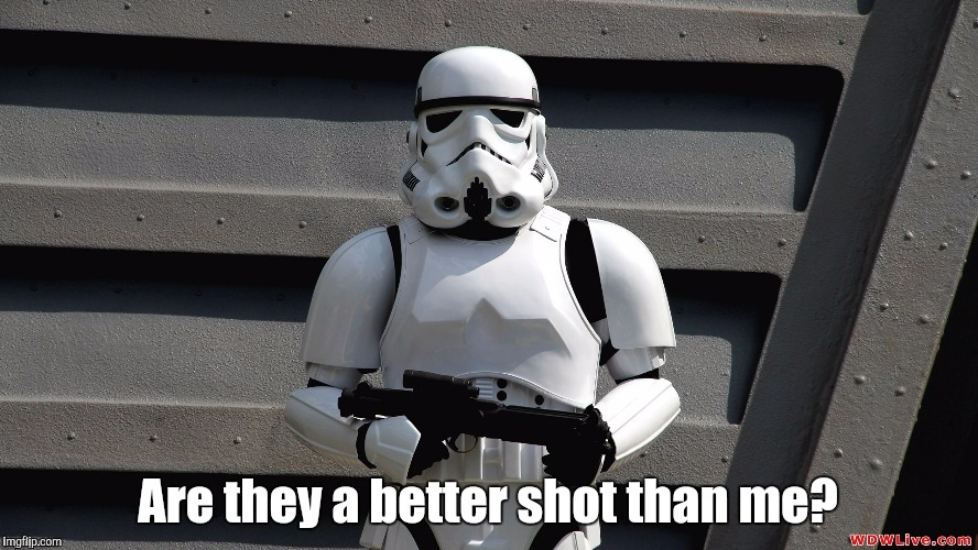 Storm Trooper | Are they a better shot than me? | image tagged in storm trooper | made w/ Imgflip meme maker