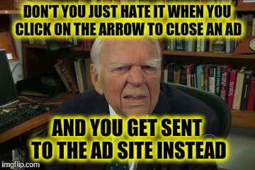 DON'T YOU JUST HATE IT WHEN YOU CLICK ON THE ARROW TO CLOSE AN AD AND YOU GET SENT TO THE AD SITE INSTEAD | made w/ Imgflip meme maker
