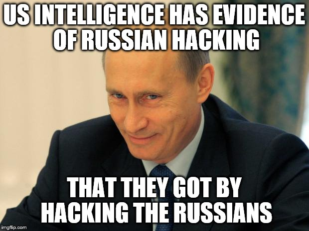 It's Been Going On As Long As There Have Been Countries | US INTELLIGENCE HAS EVIDENCE OF RUSSIAN HACKING THAT THEY GOT BY HACKING THE RUSSIANS | image tagged in vladimir putin smiling | made w/ Imgflip meme maker