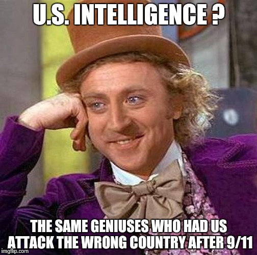 Creepy Condescending Wonka Meme | U.S. INTELLIGENCE ? THE SAME GENIUSES WHO HAD US ATTACK THE WRONG COUNTRY AFTER 9/11 | image tagged in memes,creepy condescending wonka | made w/ Imgflip meme maker