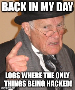 Back In My Day Meme | BACK IN MY DAY LOGS WHERE THE ONLY THINGS BEING HACKED! | image tagged in memes,back in my day | made w/ Imgflip meme maker