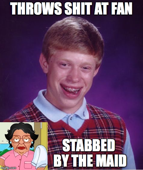Bad Luck Brian Meme | THROWS SHIT AT FAN STABBED BY THE MAID | image tagged in memes,bad luck brian | made w/ Imgflip meme maker