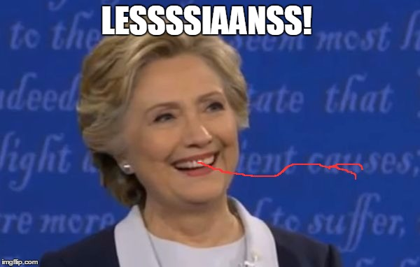 hillary smile | LESSSSIAANSS! | image tagged in hillary smile | made w/ Imgflip meme maker