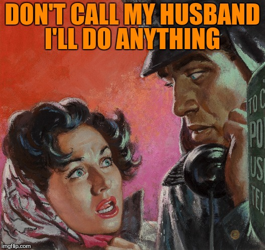 DON'T CALL MY HUSBAND I'LL DO ANYTHING | made w/ Imgflip meme maker