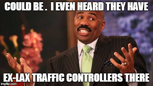 Steve Harvey Meme | COULD BE .  I EVEN HEARD THEY HAVE EX-LAX TRAFFIC CONTROLLERS THERE | image tagged in memes,steve harvey | made w/ Imgflip meme maker