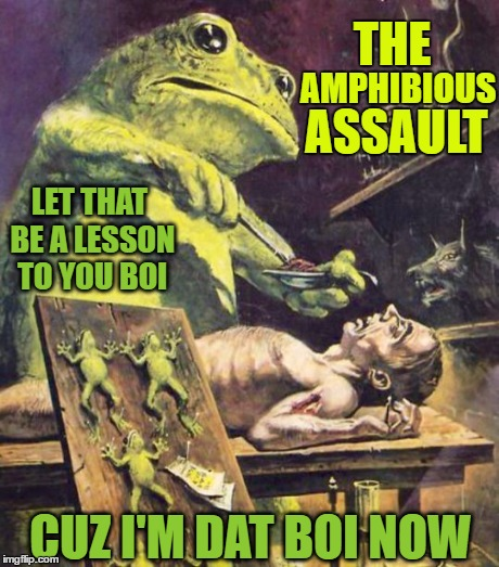 My First Attempt At A Pulp Art Meme :O | LET THAT BE A LESSON TO YOU BOI CUZ I'M DAT BOI NOW AMPHIBIOUS THE ASSAULT | image tagged in pulp art week,dat boi,memes | made w/ Imgflip meme maker