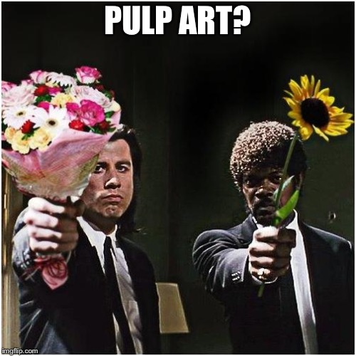 PULP ART? | image tagged in pulp birthday | made w/ Imgflip meme maker