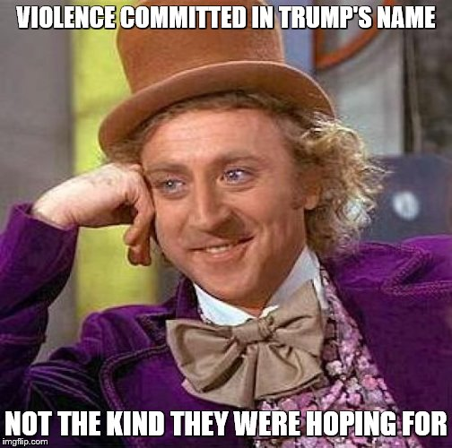 Creepy Condescending Wonka Meme | VIOLENCE COMMITTED IN TRUMP'S NAME NOT THE KIND THEY WERE HOPING FOR | image tagged in memes,creepy condescending wonka | made w/ Imgflip meme maker