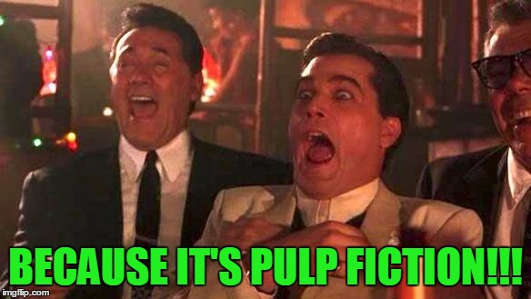 Goodfellas Laughing | BECAUSE IT'S PULP FICTION!!! | image tagged in goodfellas laughing | made w/ Imgflip meme maker