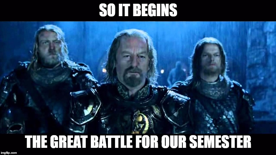 Finals incoming | SO IT BEGINS THE GREAT BATTLE FOR OUR SEMESTER | image tagged in lord of the rings,finals,so it begins,meme | made w/ Imgflip meme maker