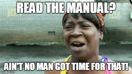 Aint Nobody Got Time For That Meme | READ THE MANUAL? AIN'T NO MAN GOT TIME FOR THAT! | image tagged in memes,aint nobody got time for that | made w/ Imgflip meme maker