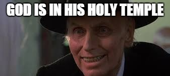 GOD IS IN HIS HOLY TEMPLE | image tagged in god,poltergeist,creepy,movies,crazy old preacher man | made w/ Imgflip meme maker