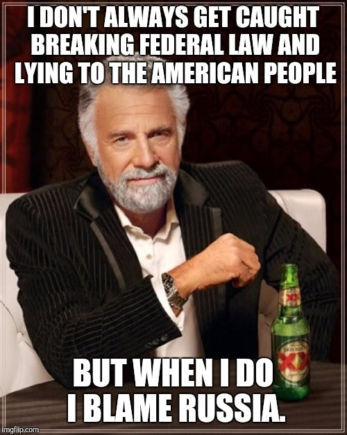 Liberal excuses | I DON'T ALWAYS GET CAUGHT BREAKING FEDERAL LAW AND LYING TO THE AMERICAN PEOPLE BUT WHEN I DO I BLAME RUSSIA. | image tagged in the most interesting man in the world,hillary clinton,blame russia,libtard | made w/ Imgflip meme maker