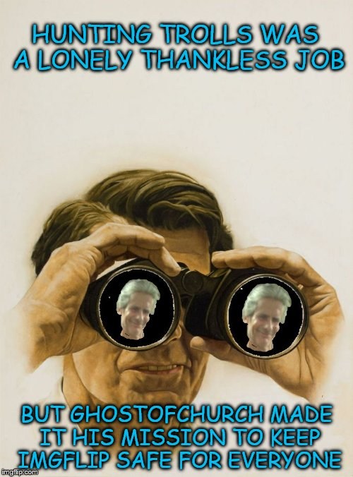 Pulp Art Week (with a bit of a twist) | HUNTING TROLLS WAS A LONELY THANKLESS JOB BUT GHOSTOFCHURCH MADE IT HIS MISSION TO KEEP IMGFLIP SAFE FOR EVERYONE | image tagged in pulp art blank binoculars,hunting trolls,pulp art week | made w/ Imgflip meme maker