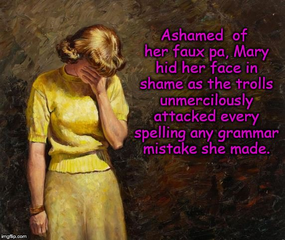 Pulp Art Week (A Mr. Jingles Event) | Ashamed  of her faux pa, Mary hid her face in shame as the trolls unmercilously attacked every spelling any grammar mistake she made. | image tagged in pulp art facepalm a mister jingles event | made w/ Imgflip meme maker