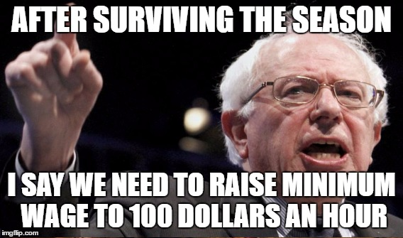 AFTER SURVIVING THE SEASON I SAY WE NEED TO RAISE MINIMUM WAGE TO 100 DOLLARS AN HOUR | made w/ Imgflip meme maker