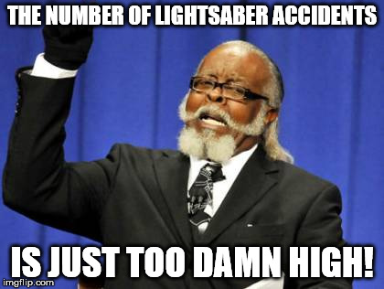 Too Damn High Meme | THE NUMBER OF LIGHTSABER ACCIDENTS IS JUST TOO DAMN HIGH! | image tagged in memes,too damn high | made w/ Imgflip meme maker