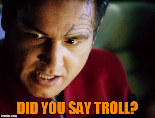 Chakotay Angry Troll Face | DID YOU SAY TROLL? | image tagged in chakotay angry troll face | made w/ Imgflip meme maker