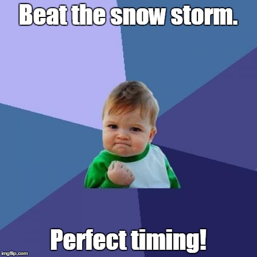 Success Kid Meme | Beat the snow storm. Perfect timing! | image tagged in memes,success kid | made w/ Imgflip meme maker