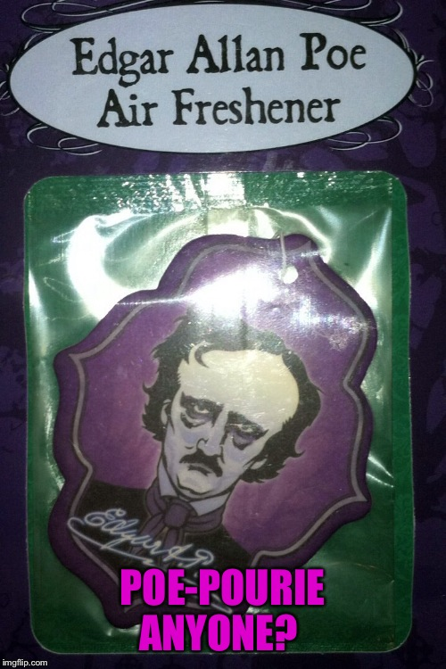 Bought this for my son today!  | POE-POURIE ANYONE? | image tagged in edgar allan poe,memes,lol | made w/ Imgflip meme maker