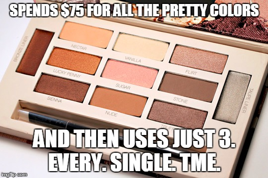 All the pretty colors | SPENDS $75 FOR ALL THE PRETTY COLORS AND THEN USES JUST 3.  EVERY. SINGLE. TME. | image tagged in eyeshadow pallete,make up,smashbox eyeshadow,eyeshadow,expensive makeup,makeup | made w/ Imgflip meme maker