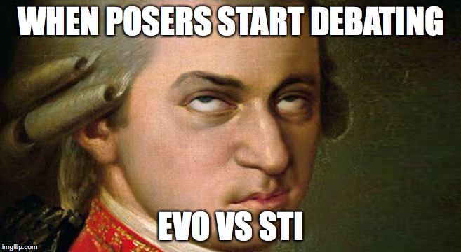 When posers debate Evo vs STI | WHEN POSERS START DEBATING EVO VS STI | image tagged in mitsubishi,subaru,sti,evo,posers | made w/ Imgflip meme maker