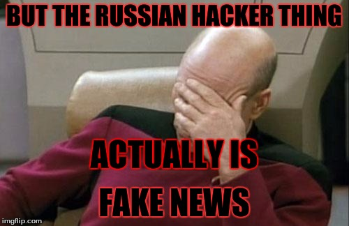 Captain Picard Facepalm Meme | BUT THE RUSSIAN HACKER THING FAKE NEWS ACTUALLY IS | image tagged in memes,captain picard facepalm | made w/ Imgflip meme maker