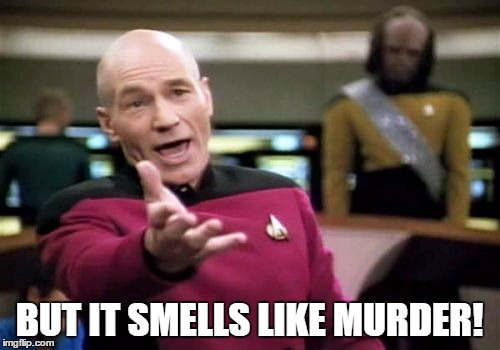 Picard Wtf Meme | BUT IT SMELLS LIKE MURDER! | image tagged in memes,picard wtf | made w/ Imgflip meme maker