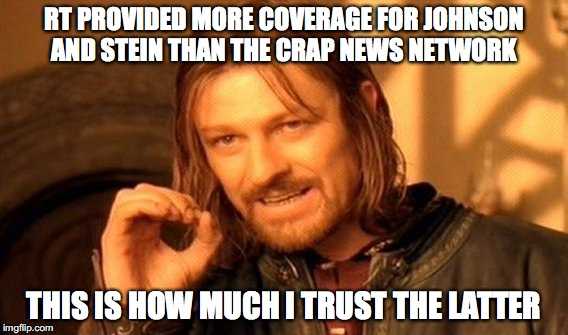 One Does Not Simply Meme | RT PROVIDED MORE COVERAGE FOR JOHNSON AND STEIN THAN THE CRAP NEWS NETWORK THIS IS HOW MUCH I TRUST THE LATTER | image tagged in memes,one does not simply | made w/ Imgflip meme maker